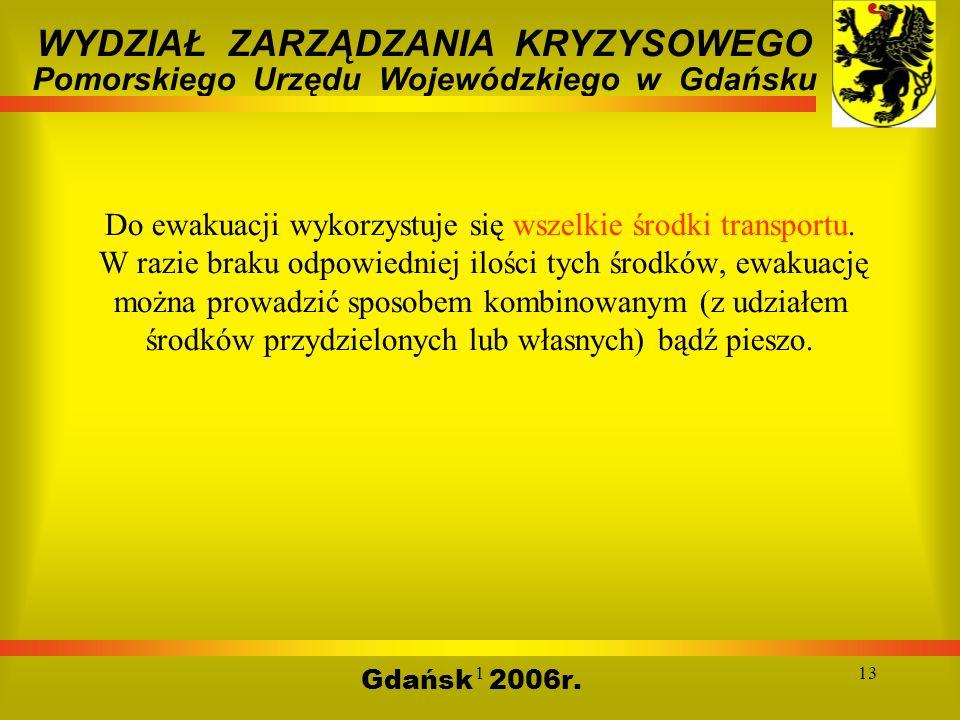 113 Gdańsk 2006r. WYDZIAŁ ZARZĄDZANIA KRYZYSOWEGO Pomorskiego Urzędu Wojewódzkiego w Gdańsku Do ewakuacji wykorzystuje się wszelkie środki transportu.