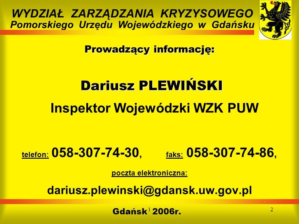 12 Prowadzący informację: Dariusz PLEWIŃSKI Prowadzący informację: Dariusz PLEWIŃSKI Inspektor Wojewódzki WZK PUW telefon: 058-307-74-30, faks: 058-30