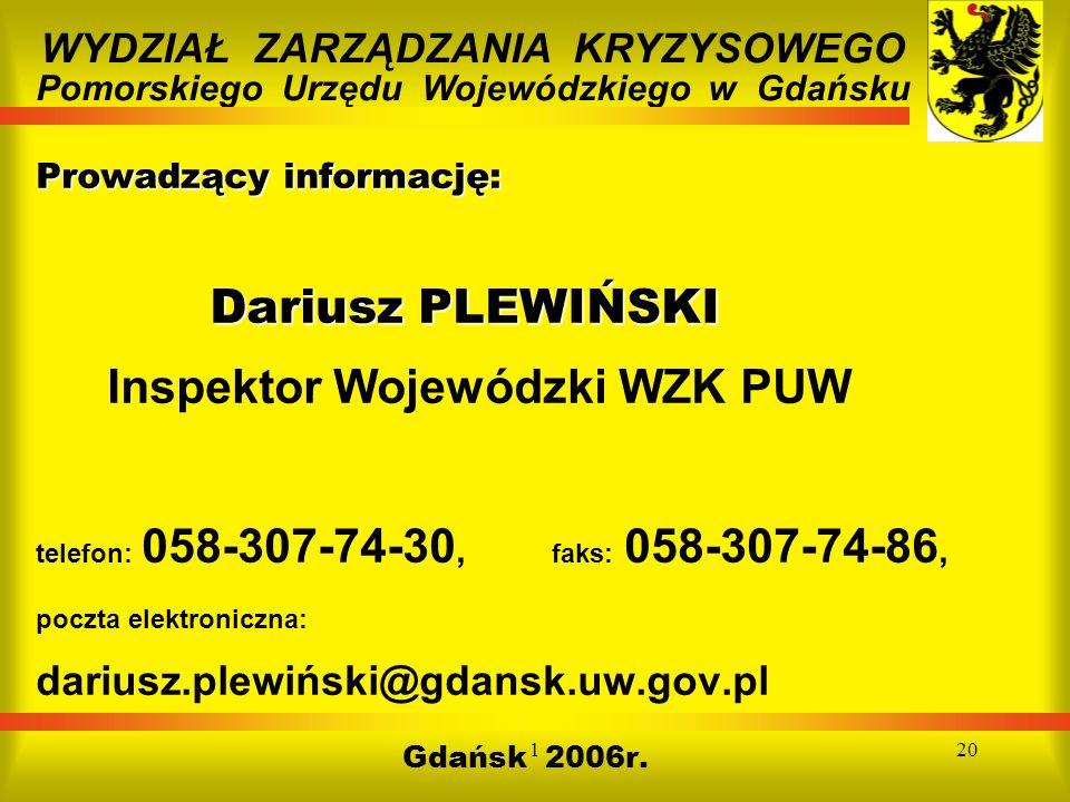 120 Prowadzący informację: Dariusz PLEWIŃSKI Prowadzący informację: Dariusz PLEWIŃSKI Inspektor Wojewódzki WZK PUW telefon: 058-307-74-30, faks: 058-3