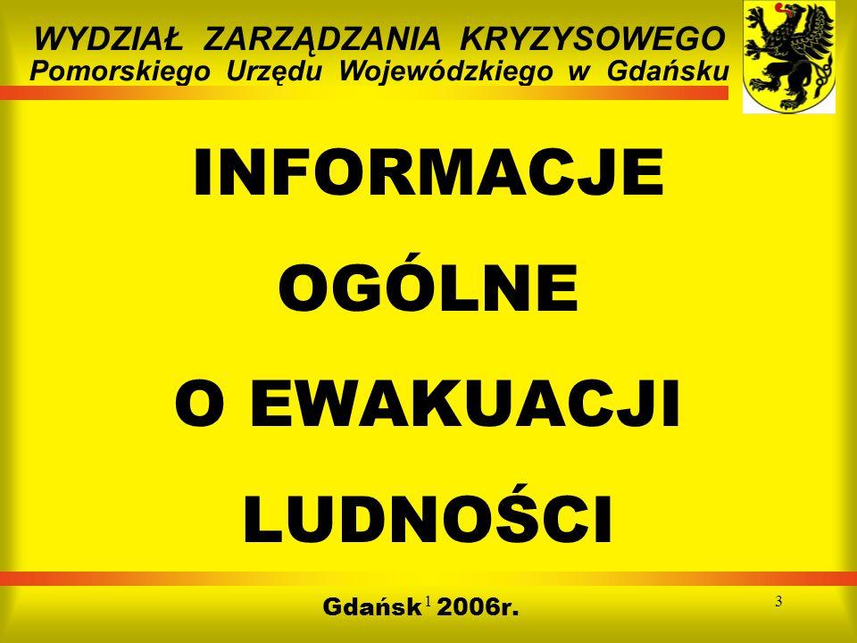 13 INFORMACJE OGÓLNE O EWAKUACJI LUDNOŚCI Gdańsk 2006r. WYDZIAŁ ZARZĄDZANIA KRYZYSOWEGO Pomorskiego Urzędu Wojewódzkiego w Gdańsku