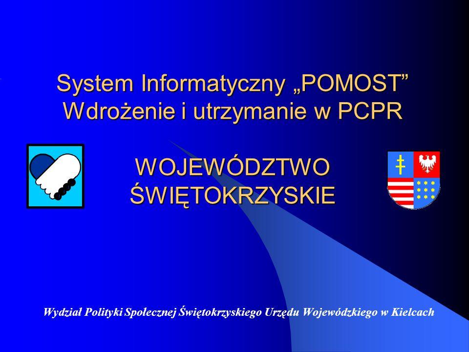 System Informatyczny POMOST Wdrożenie i utrzymanie w PCPR WOJEWÓDZTWO ŚWIĘTOKRZYSKIE Wydział Polityki Społecznej Świętokrzyskiego Urzędu Wojewódzkiego