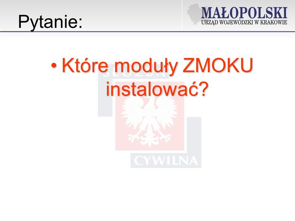 Pytanie: Które moduły ZMOKU instalować?Które moduły ZMOKU instalować?
