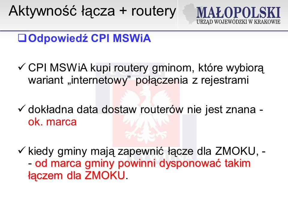 Aktywność łącza + routery Odpowiedź CPI MSWiA CPI MSWiA kupi routery gminom, które wybiorą wariant internetowy połączenia z rejestrami dokładna data dostaw routerów nie jest znana - ok.