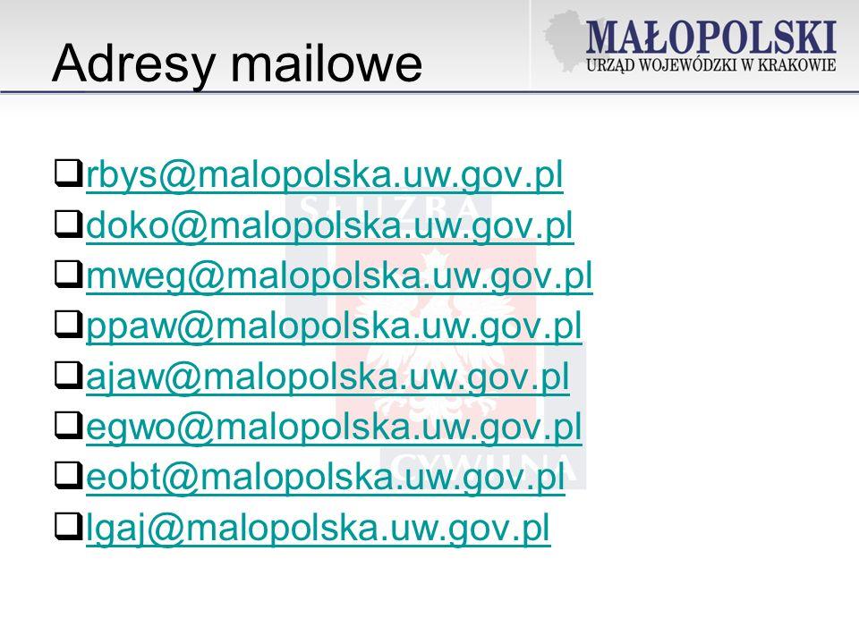 Adresy mailowe rbys@malopolska.uw.gov.pl doko@malopolska.uw.gov.pl mweg@malopolska.uw.gov.pl ppaw@malopolska.uw.gov.pl ajaw@malopolska.uw.gov.pl egwo@malopolska.uw.gov.pl eobt@malopolska.uw.gov.pl lgaj@malopolska.uw.gov.pl