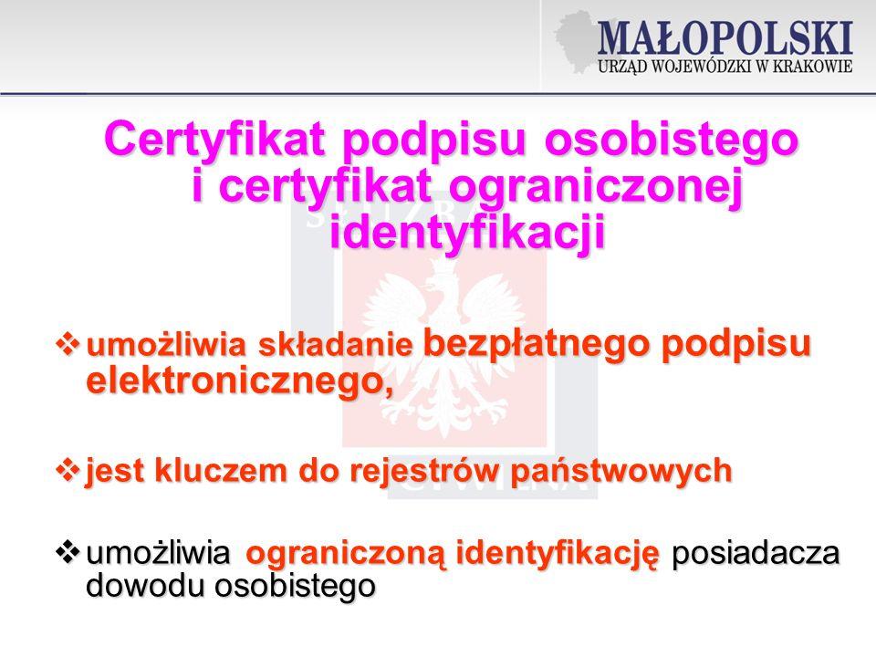 Certyfikat podpisu osobistego i certyfikat ograniczonej identyfikacji umożliwia składanie bezpłatnego podpisu elektronicznego, umożliwia składanie bezpłatnego podpisu elektronicznego, jest kluczem do rejestrów państwowych jest kluczem do rejestrów państwowych umożliwia ograniczoną identyfikację posiadacza dowodu osobistego umożliwia ograniczoną identyfikację posiadacza dowodu osobistego