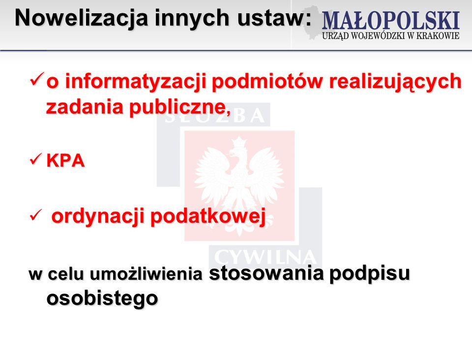 o informatyzacji podmiotów realizujących zadania publiczne, o informatyzacji podmiotów realizujących zadania publiczne, KPA KPA ordynacji podatkowej w celu umożliwienia stosowania podpisu osobistego Nowelizacja innych ustaw: