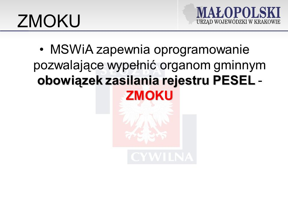 obowiązek zasilania rejestru PESEL ZMOKUMSWiA zapewnia oprogramowanie pozwalające wypełnić organom gminnym obowiązek zasilania rejestru PESEL - ZMOKU ZMOKU