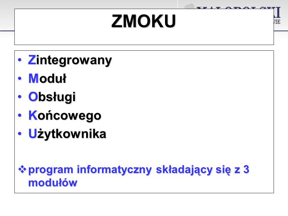 ZMOKU ZintegrowanyZintegrowany ModułModuł ObsługiObsługi KońcowegoKońcowego UżytkownikaUżytkownika program informatyczny składający się z 3 modułów program informatyczny składający się z 3 modułów