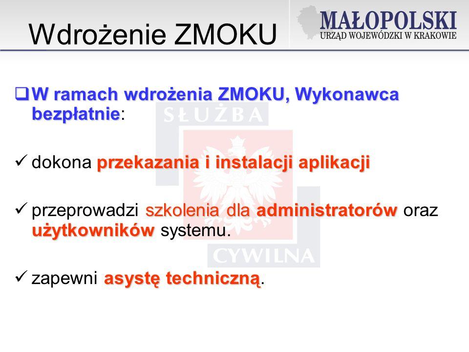 Wdrożenie ZMOKU W ramach wdrożenia ZMOKU, Wykonawca bezpłatnie W ramach wdrożenia ZMOKU, Wykonawca bezpłatnie: przekazania i instalacji aplikacji dokona przekazania i instalacji aplikacji szkolenia dla administratorów użytkowników przeprowadzi szkolenia dla administratorów oraz użytkowników systemu.
