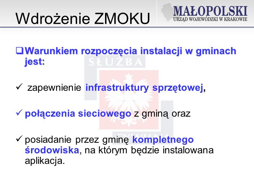 Wdrożenie ZMOKU Warunkiem rozpoczęcia instalacji w gminach jest: Warunkiem rozpoczęcia instalacji w gminach jest: zapewnienie infrastruktury sprzętowej, połączenia sieciowego z gminą oraz posiadanie przez gminę kompletnego środowiska, na którym będzie instalowana aplikacja.