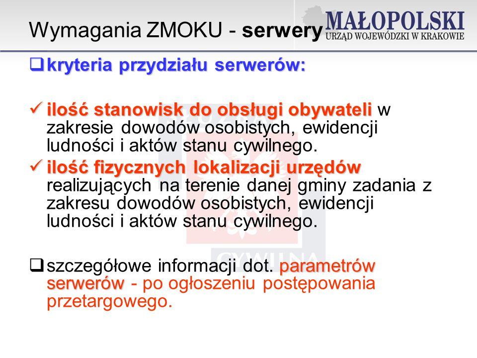 Wymagania ZMOKU - serwery kryteria przydziału serwerów: kryteria przydziału serwerów: ilość stanowisk do obsługi obywateli ilość stanowisk do obsługi obywateli w zakresie dowodów osobistych, ewidencji ludności i aktów stanu cywilnego.