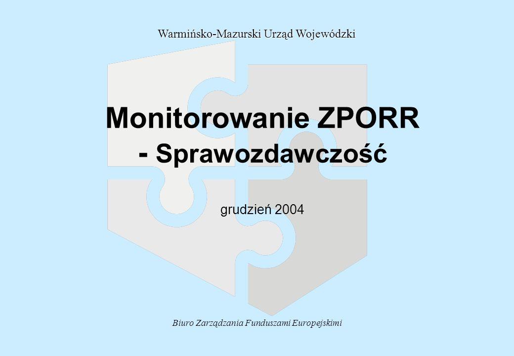 Biuro Zarządzania Funduszami Europejskimi Monitorowanie ZPORR - Sprawozdawczość grudzień 2004 Warmińsko-Mazurski Urząd Wojewódzki