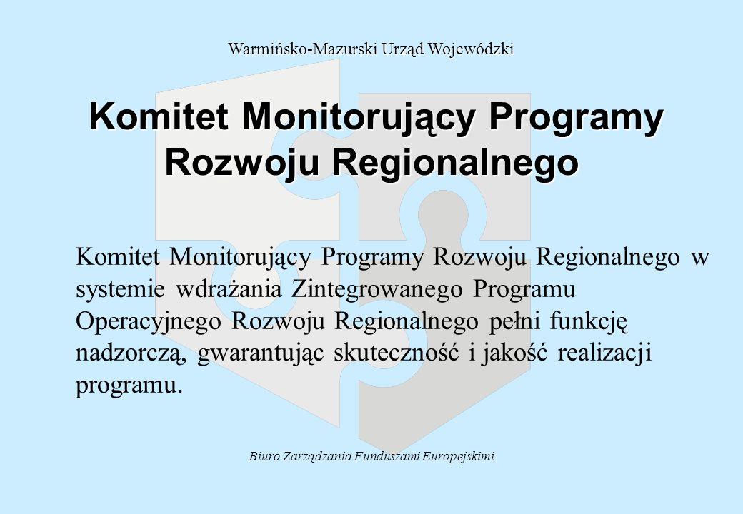 Biuro Zarządzania Funduszami Europejskimi Komitet Monitorujący Programy Rozwoju Regionalnego Komitet Monitorujący Programy Rozwoju Regionalnego Komitet Monitorujący Programy Rozwoju Regionalnego w systemie wdrażania Zintegrowanego Programu Operacyjnego Rozwoju Regionalnego pełni funkcję nadzorczą, gwarantując skuteczność i jakość realizacji programu.