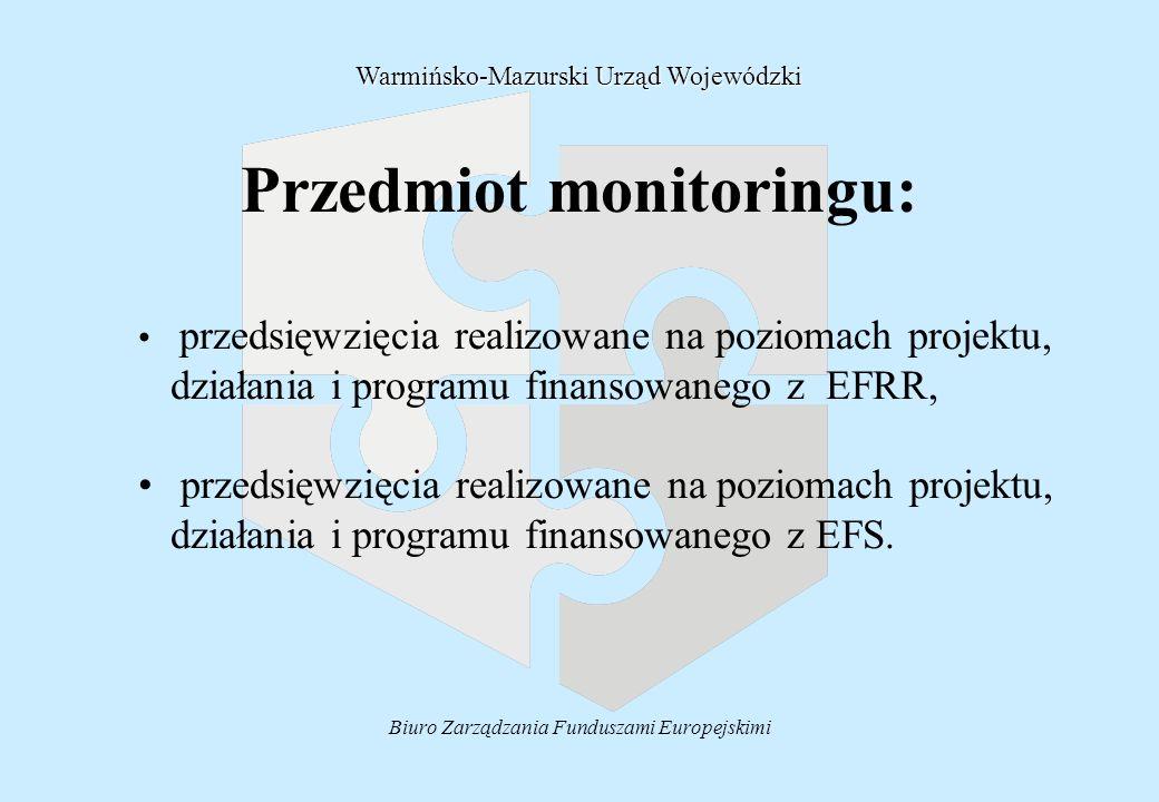Biuro Zarządzania Funduszami Europejskimi Przedmiot monitoringu: przedsięwzięcia realizowane na poziomach projektu, działania i programu finansowanego z EFRR, przedsięwzięcia realizowane na poziomach projektu, działania i programu finansowanego z EFS.