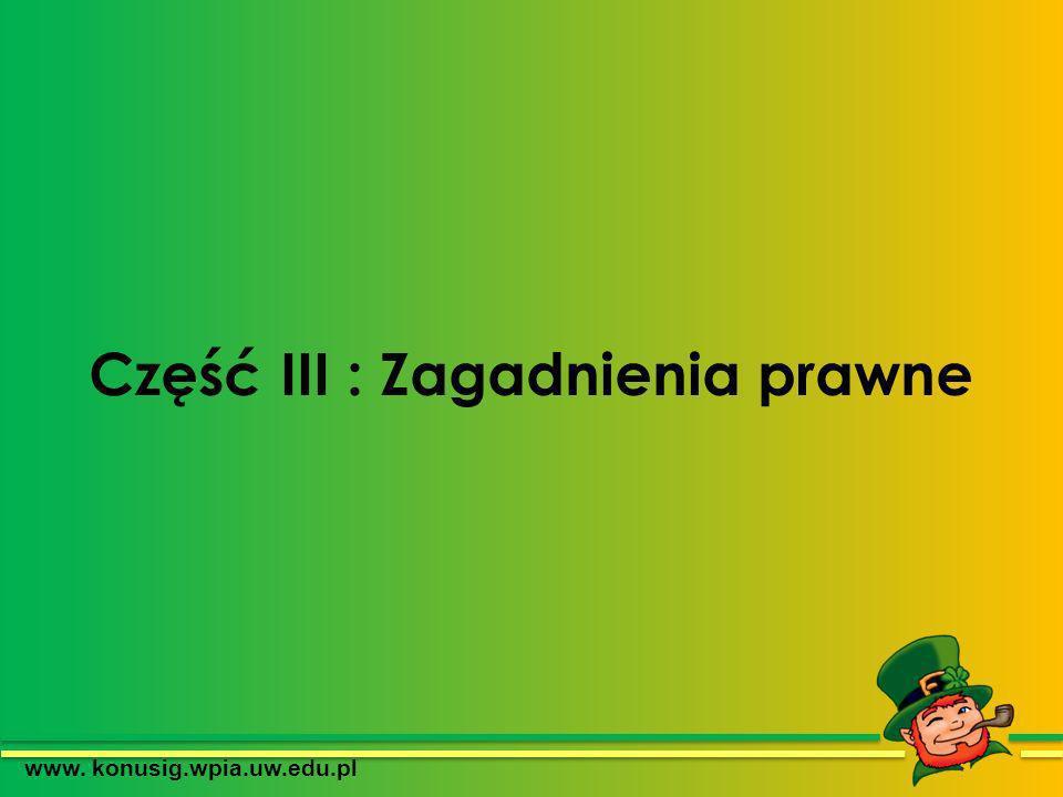 Część III : Zagadnienia prawne www. konusig.wpia.uw.edu.pl