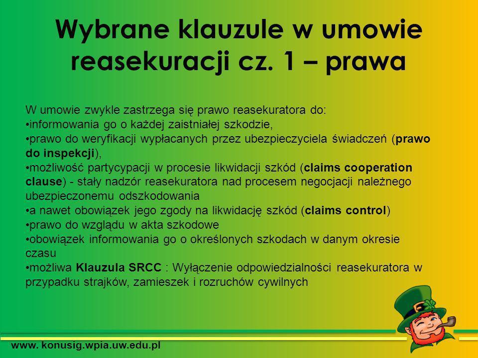 Wybrane klauzule w umowie reasekuracji cz. 1 – prawa www. konusig.wpia.uw.edu.pl W umowie zwykle zastrzega się prawo reasekuratora do: informowania go