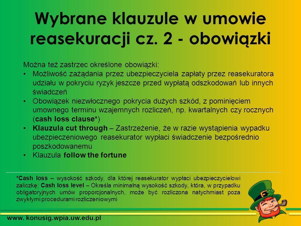 Wybrane klauzule w umowie reasekuracji cz. 2 - obowiązki www. konusig.wpia.uw.edu.pl Można też zastrzec określone obowiązki: Możliwość zażądania przez