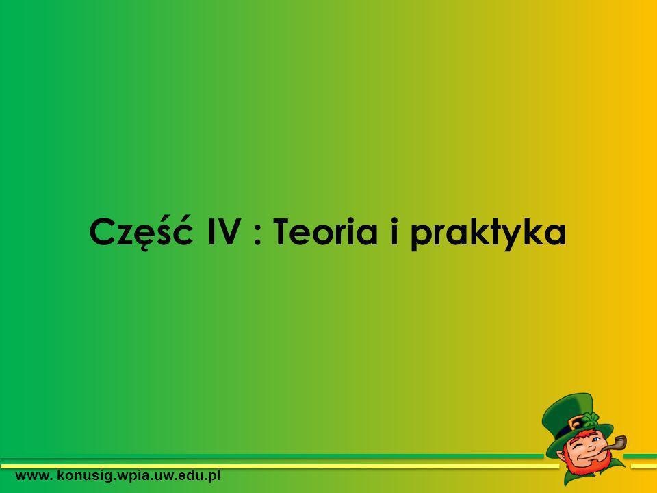 Część IV : Teoria i praktyka www. konusig.wpia.uw.edu.pl