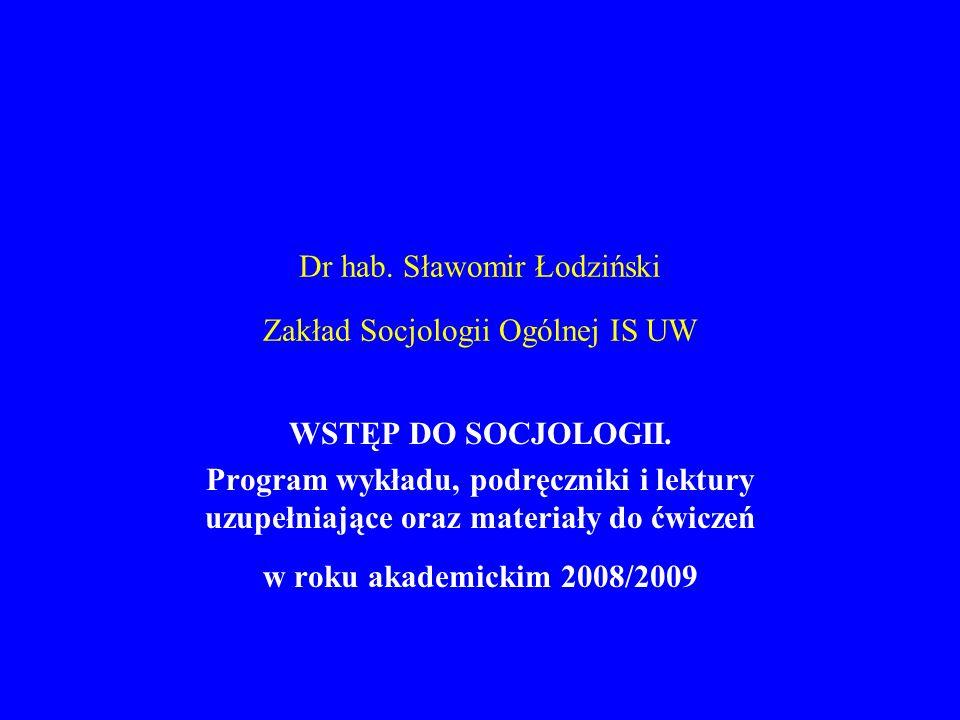 Dr hab. Sławomir Łodziński Zakład Socjologii Ogólnej IS UW WSTĘP DO SOCJOLOGII. Program wykładu, podręczniki i lektury uzupełniające oraz materiały do
