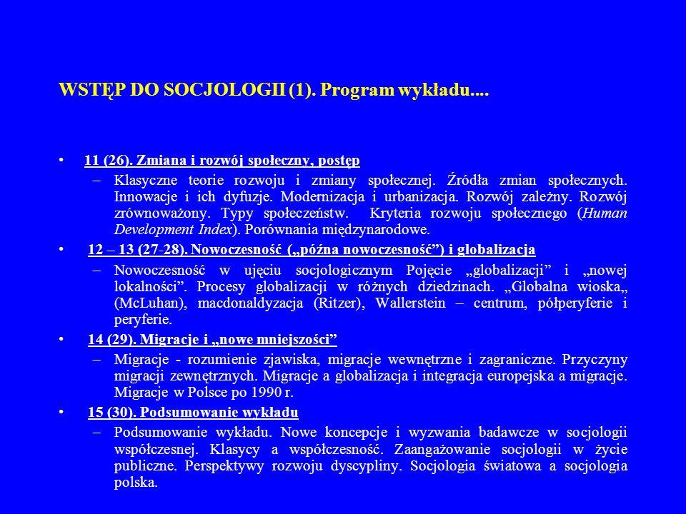 WSTĘP DO SOCJOLOGII (1). Program wykładu.... 11 (26). Zmiana i rozwój społeczny, postęp –Klasyczne teorie rozwoju i zmiany społecznej. Źródła zmian sp
