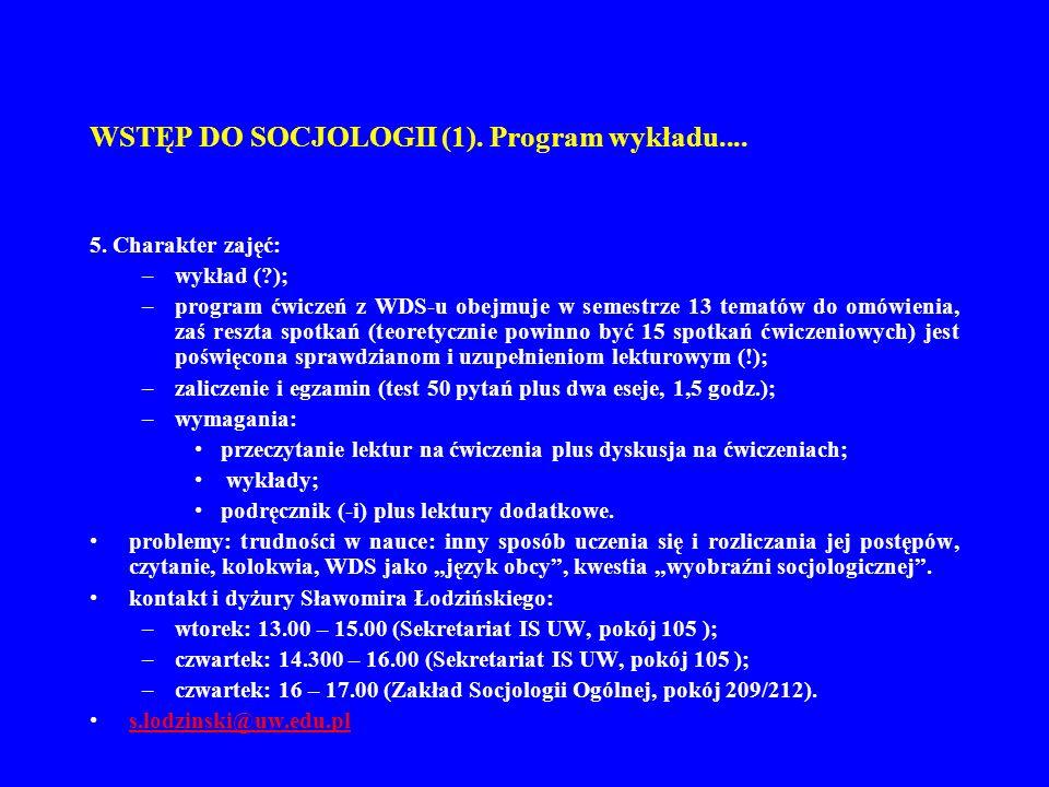 WSTĘP DO SOCJOLOGII (1). Program wykładu.... 5. Charakter zajęć: –wykład (?); –program ćwiczeń z WDS-u obejmuje w semestrze 13 tematów do omówienia, z