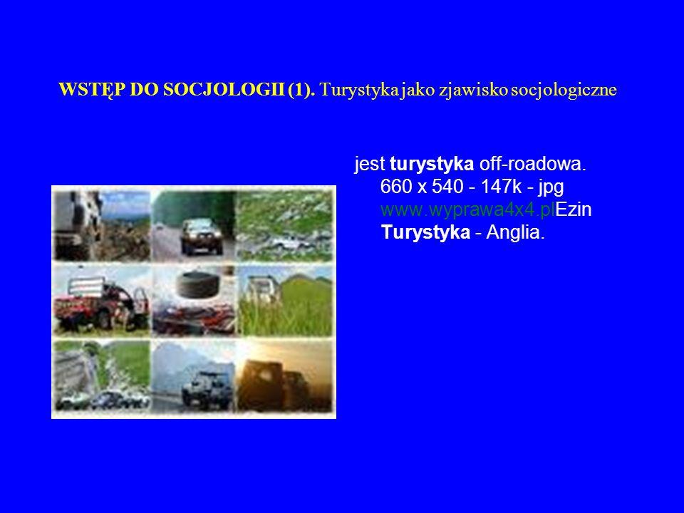 WSTĘP DO SOCJOLOGII (1). Turystyka jako zjawisko socjologiczne jest turystyka off-roadowa. 660 x 540 - 147k - jpg www.wyprawa4x4.plEzin Turystyka - An