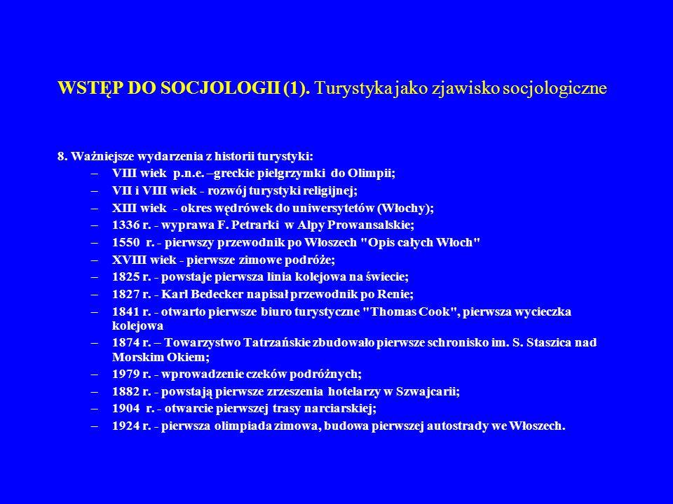 WSTĘP DO SOCJOLOGII (1). Turystyka jako zjawisko socjologiczne 8. Ważniejsze wydarzenia z historii turystyki: –VIII wiek p.n.e. –greckie pielgrzymki d