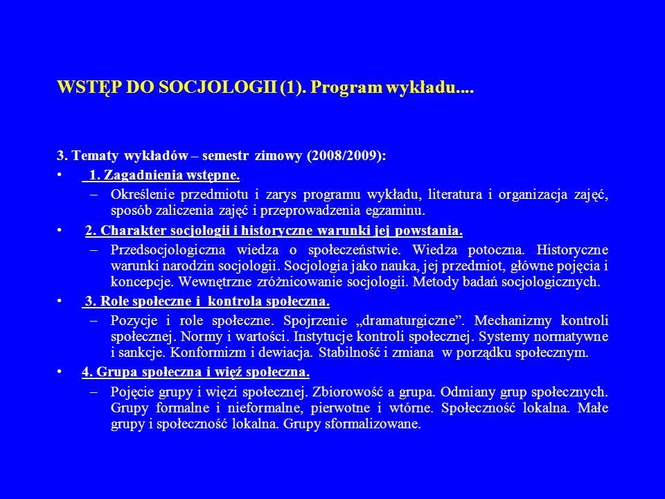 WSTĘP DO SOCJOLOGII (1). Program wykładu.... 3. Tematy wykładów – semestr zimowy (2008/2009): 1. Zagadnienia wstępne. –Określenie przedmiotu i zarys p