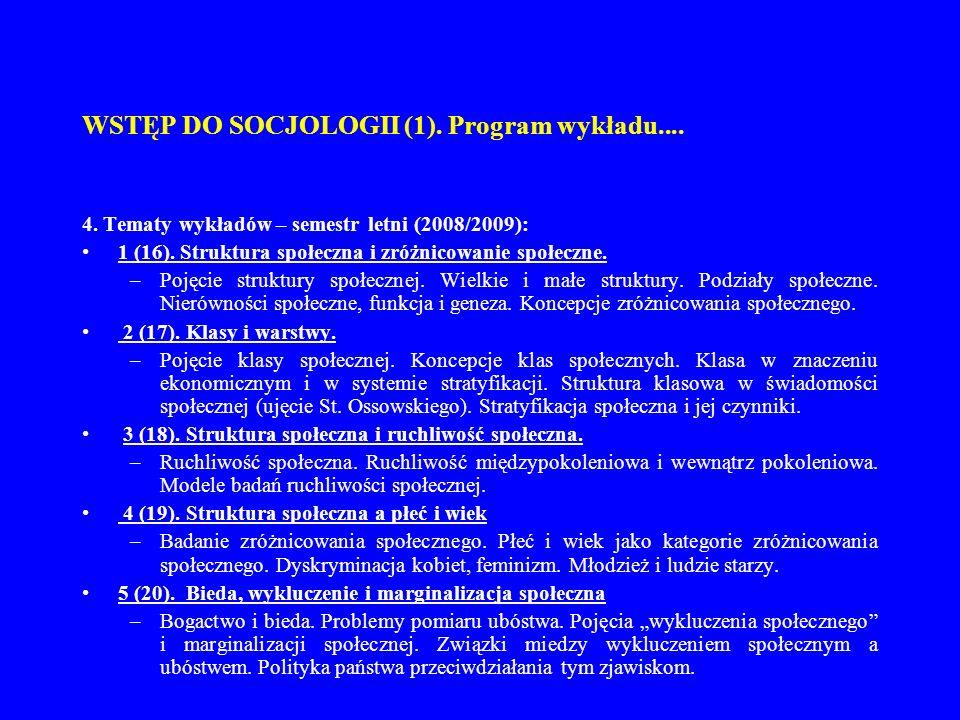 WSTĘP DO SOCJOLOGII (1). Program wykładu.... 4. Tematy wykładów – semestr letni (2008/2009): 1 (16). Struktura społeczna i zróżnicowanie społeczne. –P