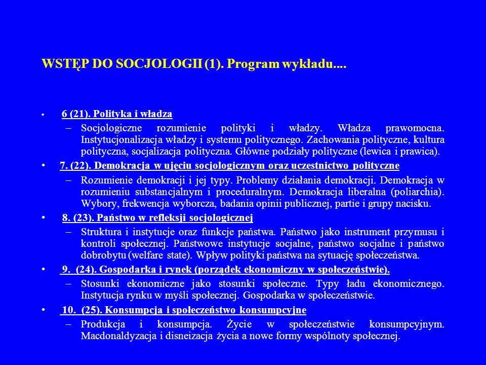 WSTĘP DO SOCJOLOGII (1). Program wykładu.... 6 (21). Polityka i władza –Socjologiczne rozumienie polityki i władzy. Władza prawomocna. Instytucjonaliz