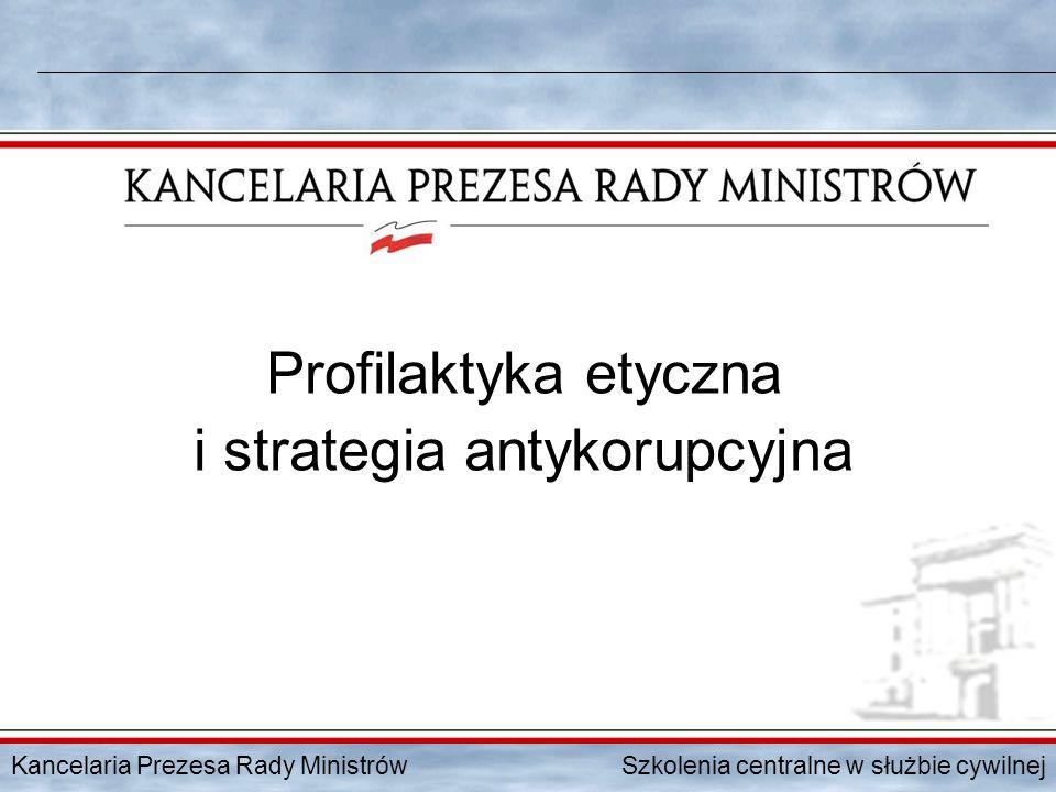 Kancelaria Prezesa Rady Ministrów Szkolenia centralne w służbie cywilnej Profilaktyka etyczna i strategia antykorupcyjna