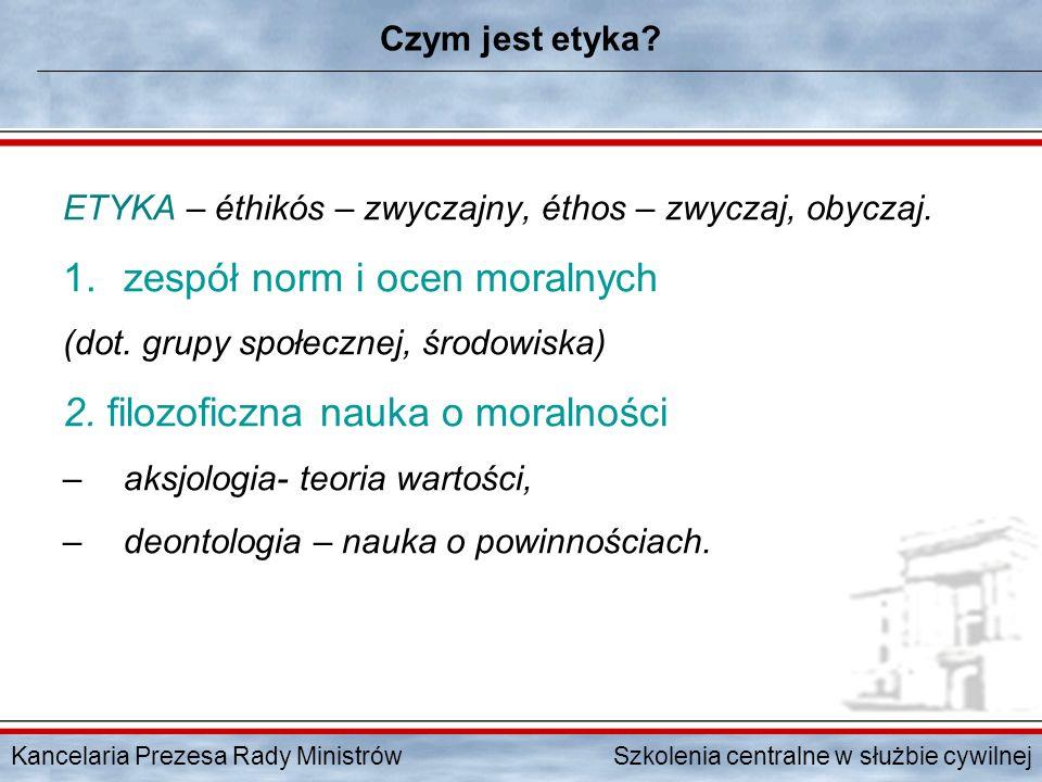 Kancelaria Prezesa Rady Ministrów Szkolenia centralne w służbie cywilnej Czym jest etyka? ETYKA – éthikós – zwyczajny, éthos – zwyczaj, obyczaj. 1.zes