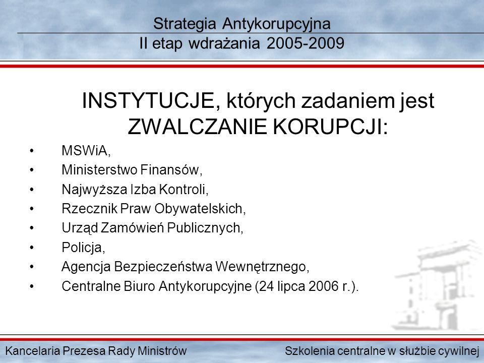 Kancelaria Prezesa Rady Ministrów Szkolenia centralne w służbie cywilnej Strategia Antykorupcyjna II etap wdrażania 2005-2009 INSTYTUCJE, których zada