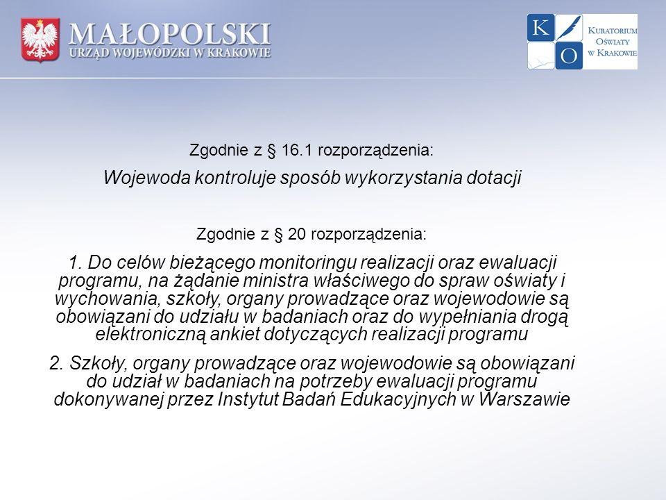Zgodnie z § 16.1 rozporządzenia: Wojewoda kontroluje sposób wykorzystania dotacji Zgodnie z § 20 rozporządzenia: 1. Do celów bieżącego monitoringu rea
