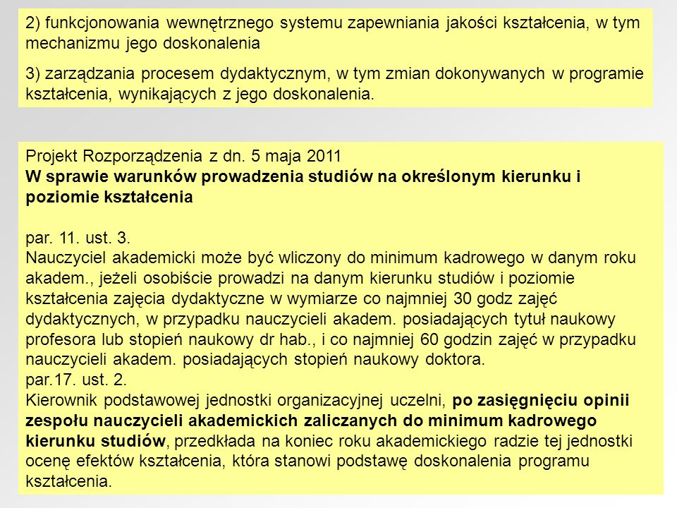 2) funkcjonowania wewnętrznego systemu zapewniania jakości kształcenia, w tym mechanizmu jego doskonalenia 3) zarządzania procesem dydaktycznym, w tym
