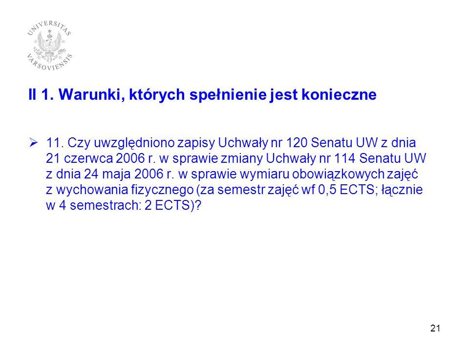 II 1. Warunki, których spełnienie jest konieczne 11. Czy uwzględniono zapisy Uchwały nr 120 Senatu UW z dnia 21 czerwca 2006 r. w sprawie zmiany Uchwa