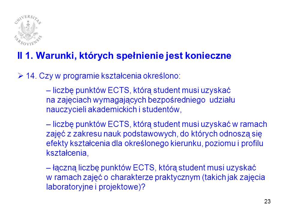 II 1. Warunki, których spełnienie jest konieczne 14. Czy w programie kształcenia określono: – liczbę punktów ECTS, którą student musi uzyskać na zajęc