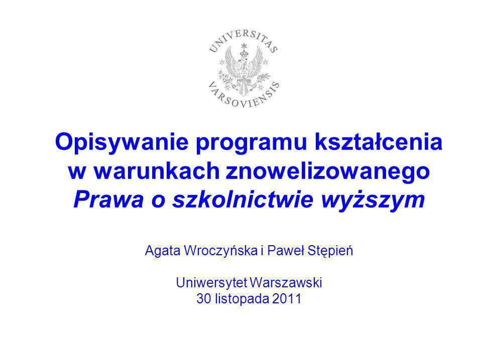 Opisywanie programu kształcenia w warunkach znowelizowanego Prawa o szkolnictwie wyższym Agata Wroczyńska i Paweł Stępień Uniwersytet Warszawski 30 li