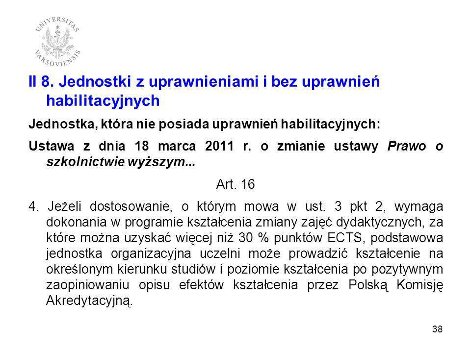 II 8. Jednostki z uprawnieniami i bez uprawnień habilitacyjnych Jednostka, która nie posiada uprawnień habilitacyjnych: Ustawa z dnia 18 marca 2011 r.