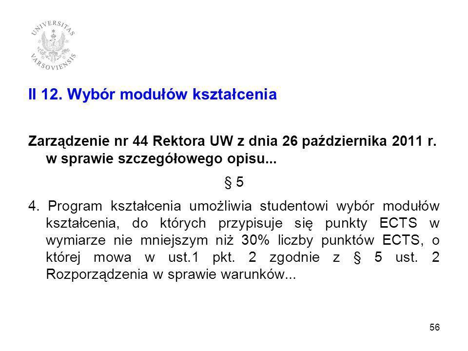 II 12. Wybór modułów kształcenia Zarządzenie nr 44 Rektora UW z dnia 26 października 2011 r. w sprawie szczegółowego opisu... § 5 4. Program kształcen