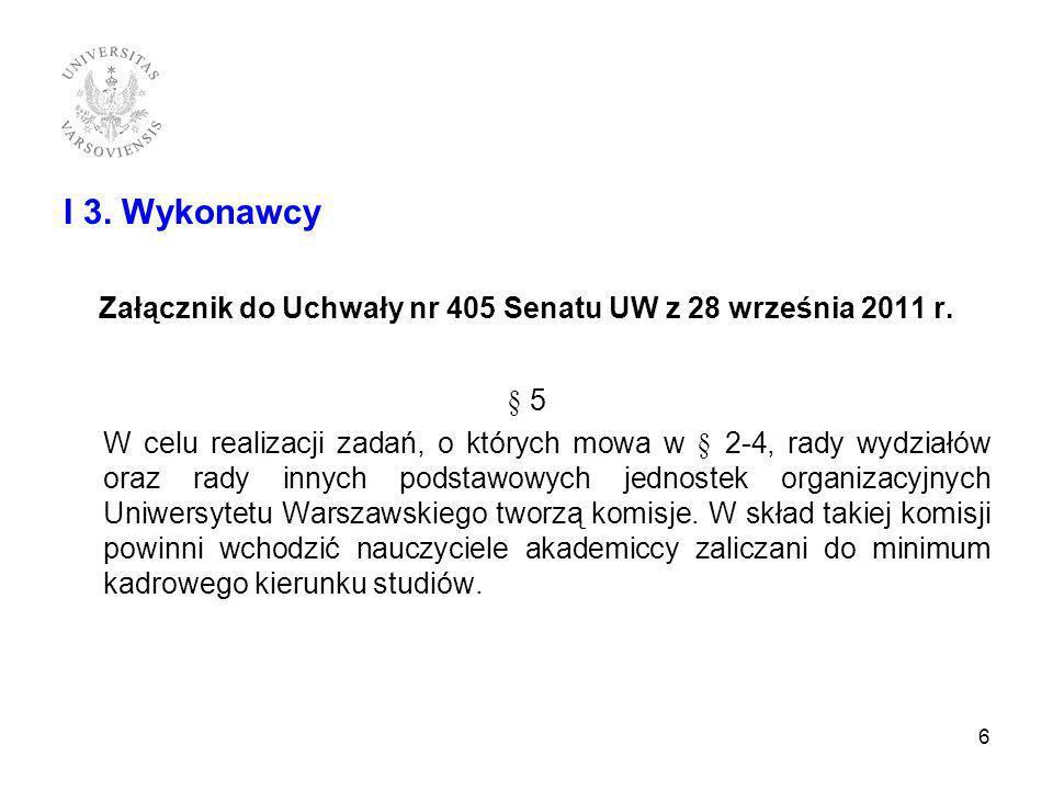 I 3. Wykonawcy Załącznik do Uchwały nr 405 Senatu UW z 28 września 2011 r. § 5 W celu realizacji zadań, o których mowa w § 2-4, rady wydziałów oraz ra