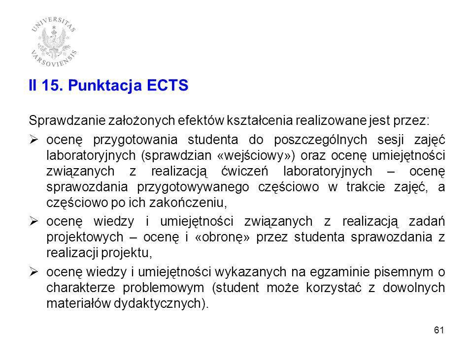II 15. Punktacja ECTS Sprawdzanie założonych efektów kształcenia realizowane jest przez: ocenę przygotowania studenta do poszczególnych sesji zajęć la
