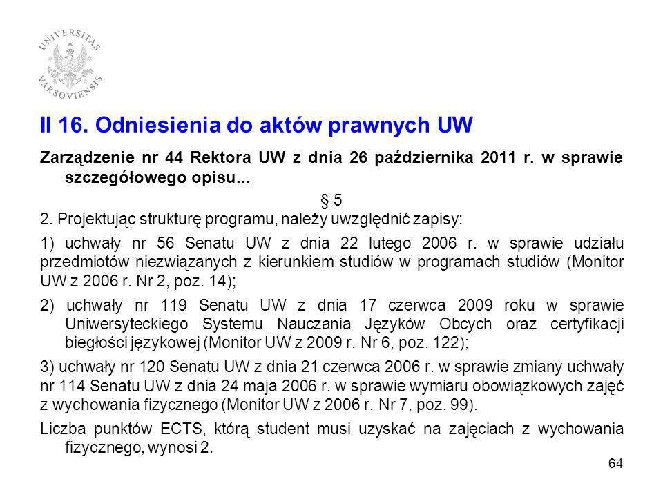 II 16. Odniesienia do aktów prawnych UW Zarządzenie nr 44 Rektora UW z dnia 26 października 2011 r. w sprawie szczegółowego opisu... § 5 2. Projektują