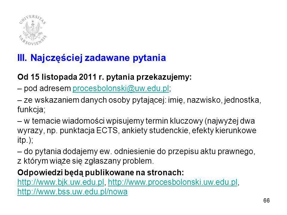 III. Najczęściej zadawane pytania Od 15 listopada 2011 r. pytania przekazujemy: – pod adresem procesbolonski@uw.edu.pl;procesbolonski@uw.edu.pl – ze w
