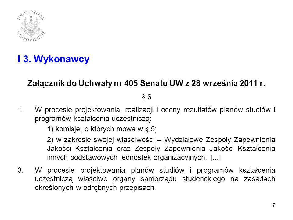 I 3. Wykonawcy Załącznik do Uchwały nr 405 Senatu UW z 28 września 2011 r. § 6 1.W procesie projektowania, realizacji i oceny rezultatów planów studió