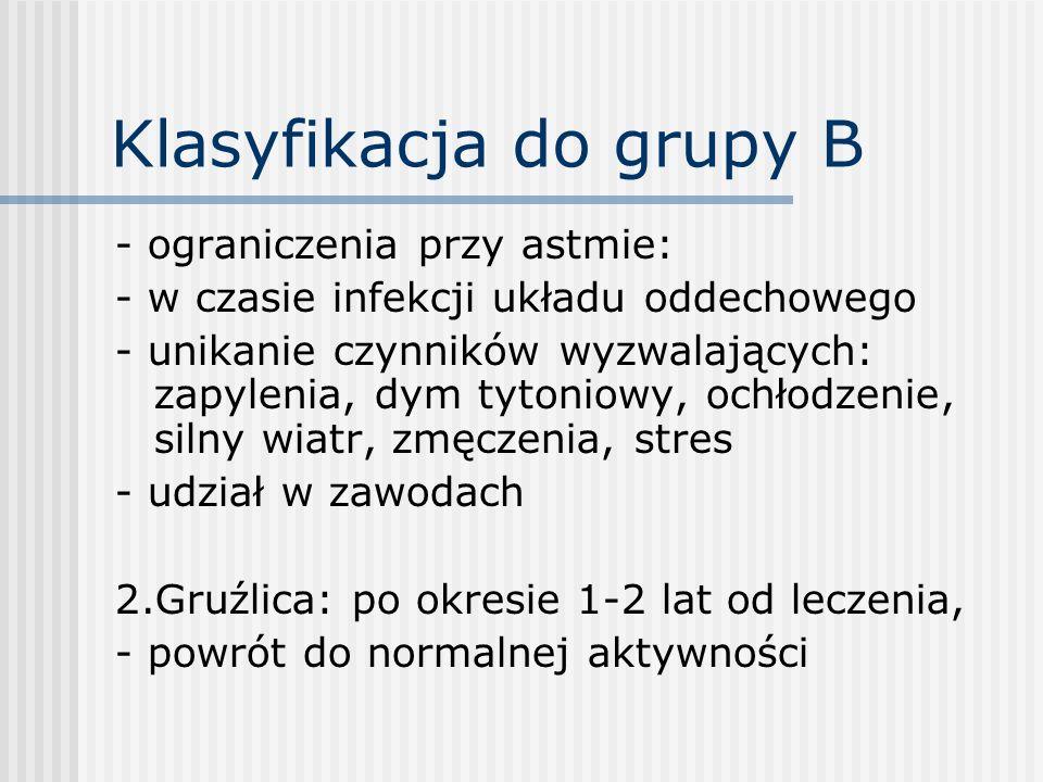 Klasyfikacja do grupy B - ograniczenia przy astmie: - w czasie infekcji układu oddechowego - unikanie czynników wyzwalających: zapylenia, dym tytoniow