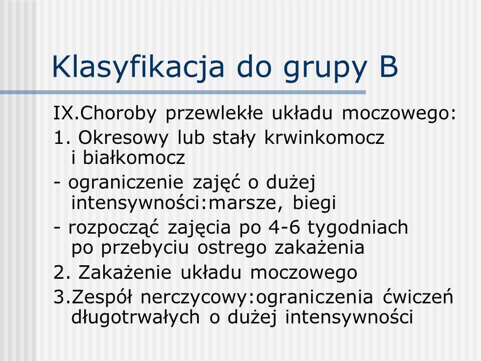 Klasyfikacja do grupy B IX.Choroby przewlekłe układu moczowego: 1. Okresowy lub stały krwinkomocz i białkomocz - ograniczenie zajęć o dużej intensywno