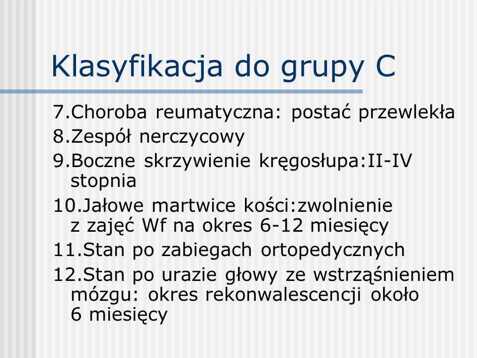 Klasyfikacja do grupy C 7.Choroba reumatyczna: postać przewlekła 8.Zespół nerczycowy 9.Boczne skrzywienie kręgosłupa:II-IV stopnia 10.Jałowe martwice