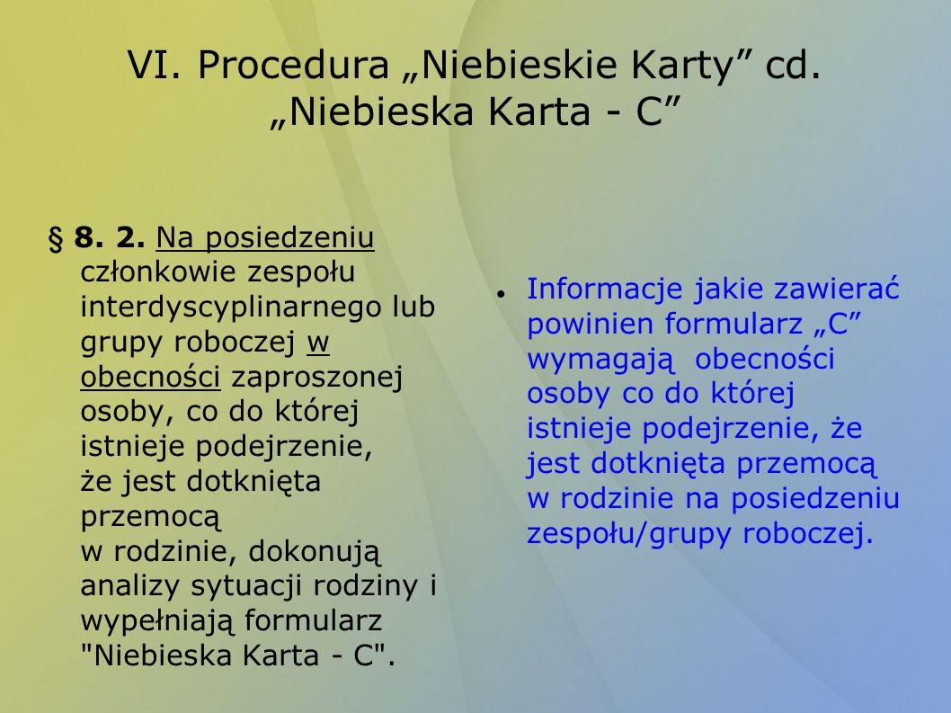 VI. Procedura Niebieskie Karty cd. Niebieska Karta - C § 8. 2. Na posiedzeniu członkowie zespołu interdyscyplinarnego lub grupy roboczej w obecności z