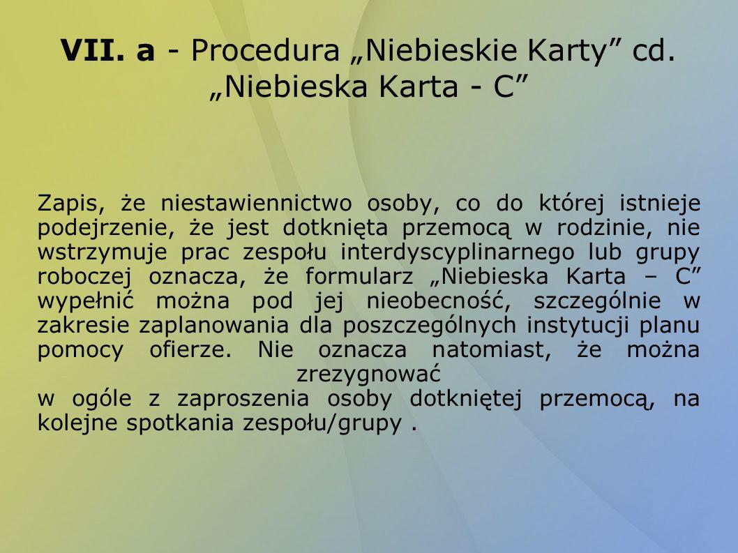 VII. a - Procedura Niebieskie Karty cd. Niebieska Karta - C Zapis, że niestawiennictwo osoby, co do której istnieje podejrzenie, że jest dotknięta prz